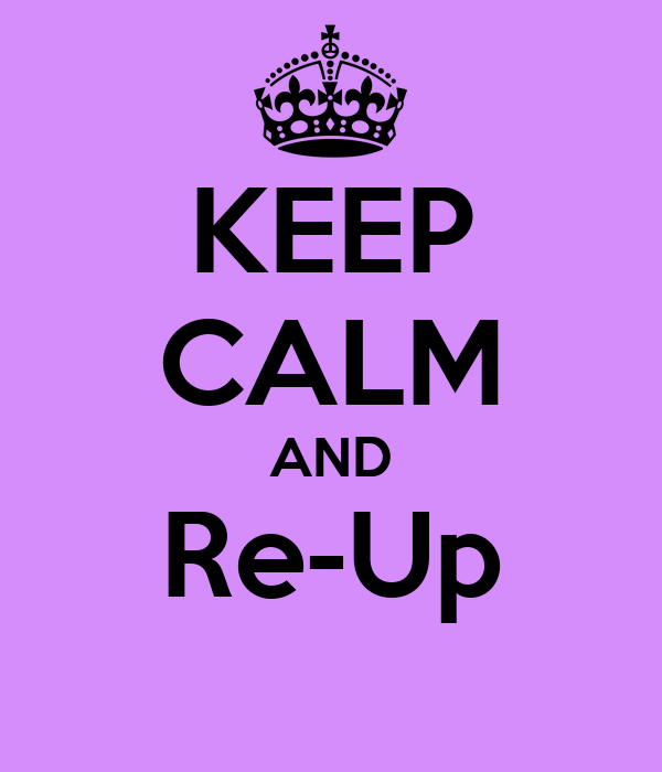 KEEP CALM AND Re-Up