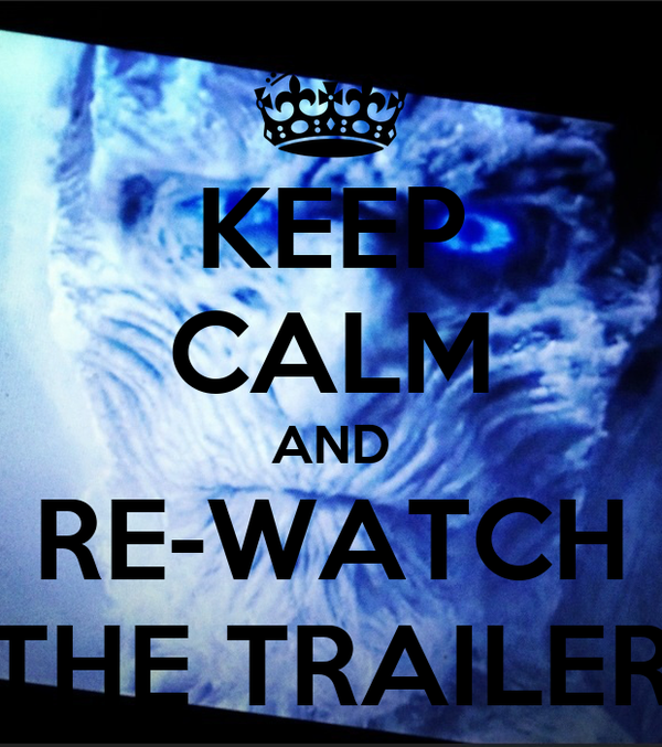 KEEP CALM AND RE-WATCH THE TRAILER