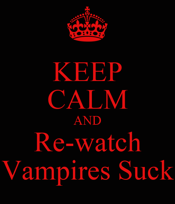 KEEP CALM AND Re-watch Vampires Suck