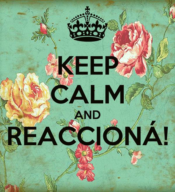 KEEP CALM AND REACCIONÁ!