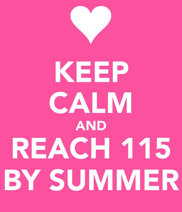 KEEP CALM AND REACH 115 BY SUMMER