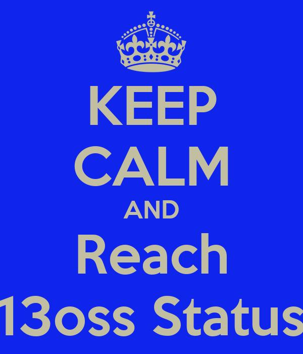 KEEP CALM AND Reach 13oss Status