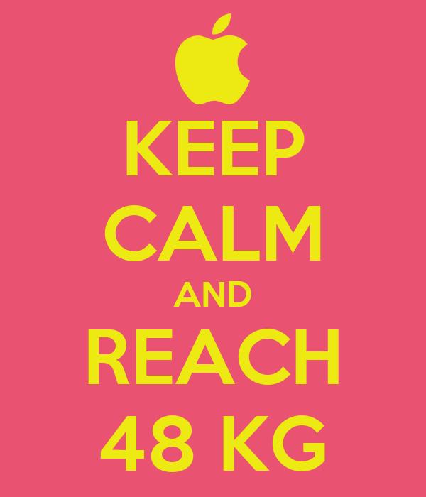 KEEP CALM AND REACH 48 KG