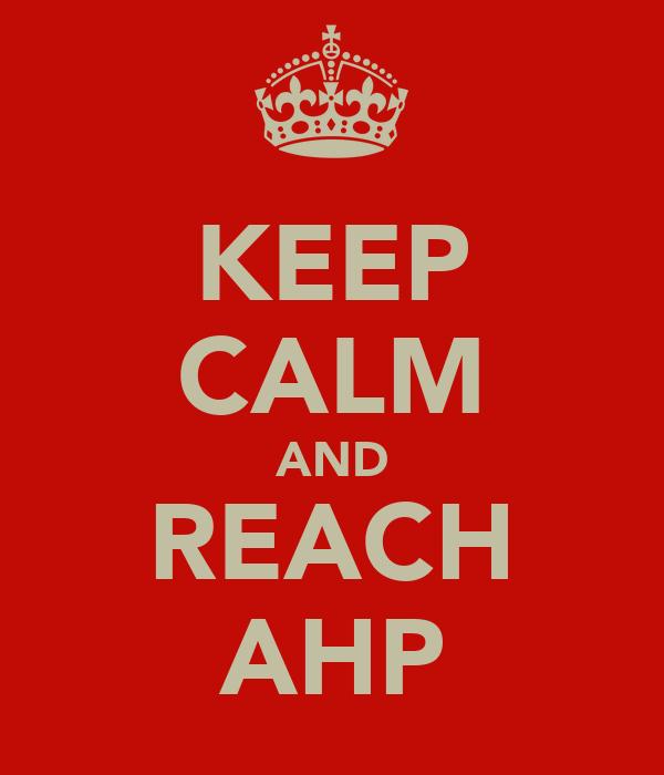 KEEP CALM AND REACH AHP