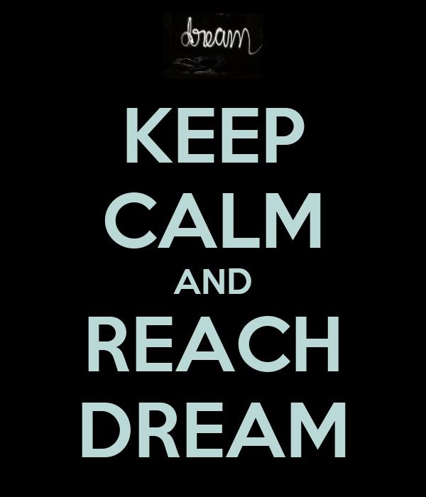 KEEP CALM AND REACH DREAM