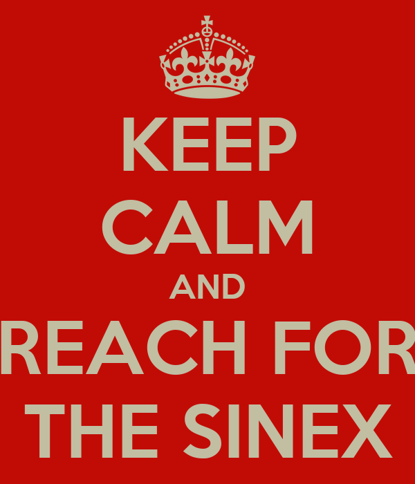 KEEP CALM AND REACH FOR THE SINEX