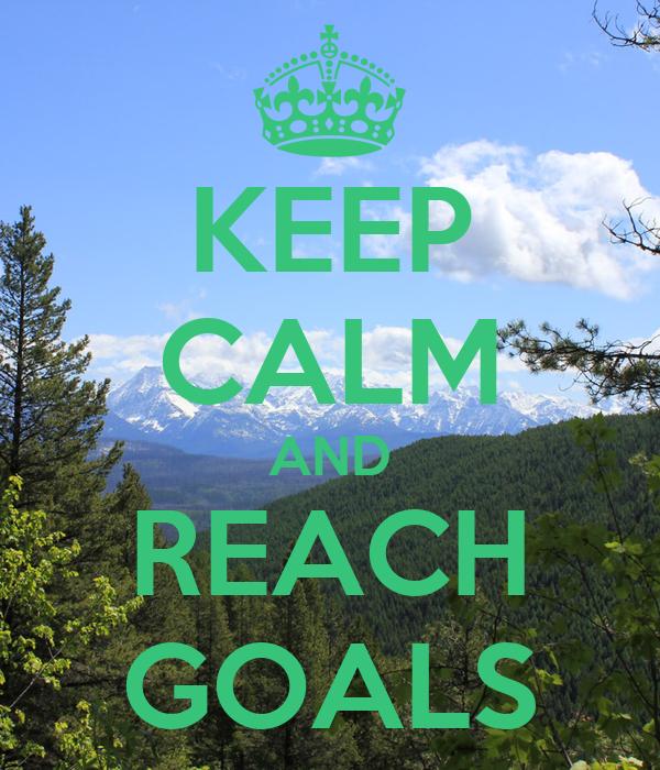 KEEP CALM AND REACH GOALS