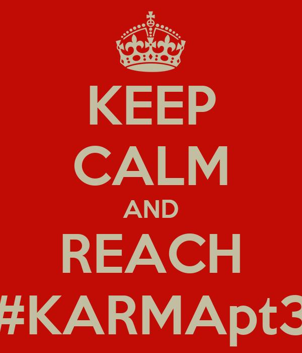 KEEP CALM AND REACH #KARMApt3
