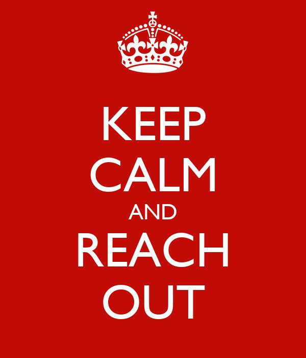 KEEP CALM AND REACH OUT