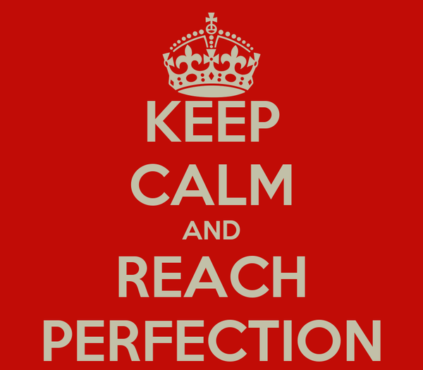 KEEP CALM AND REACH PERFECTION