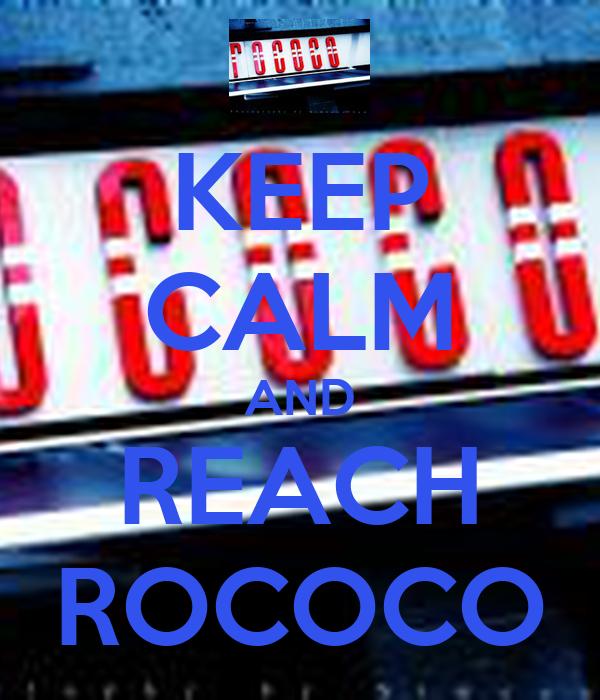 KEEP CALM AND REACH ROCOCO