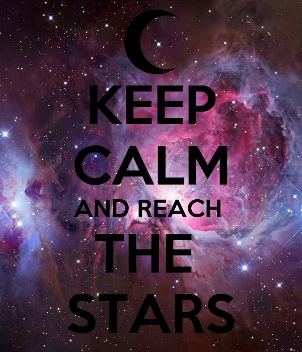 KEEP CALM AND REACH  THE  STARS