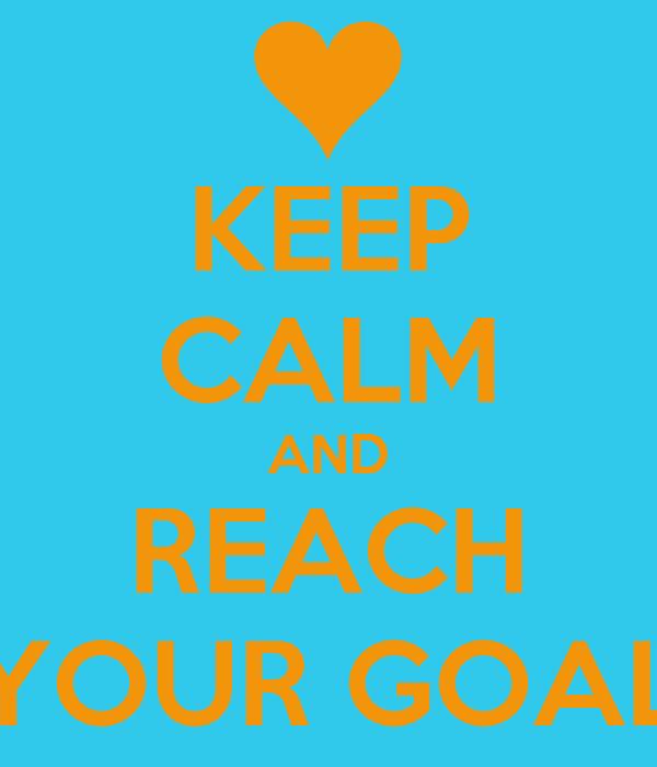 KEEP CALM AND REACH YOUR GOAL