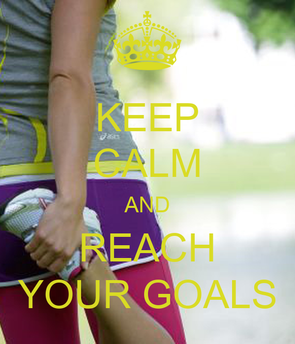 KEEP CALM AND REACH YOUR GOALS