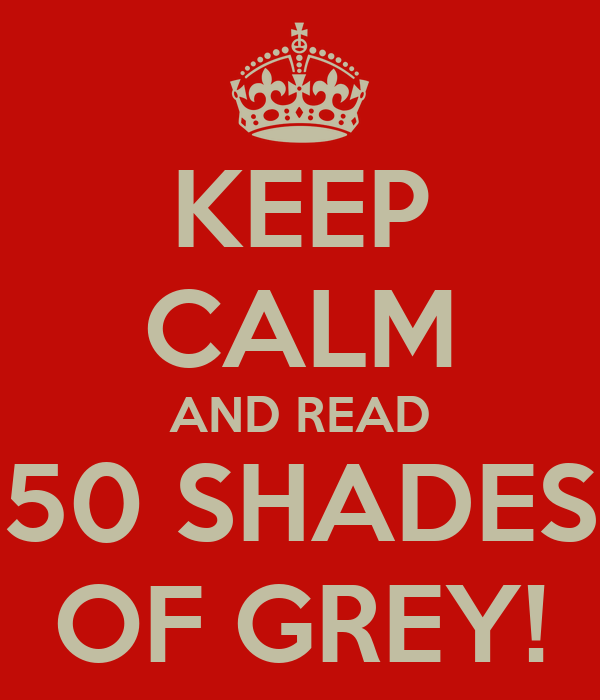 KEEP CALM AND READ 50 SHADES OF GREY!
