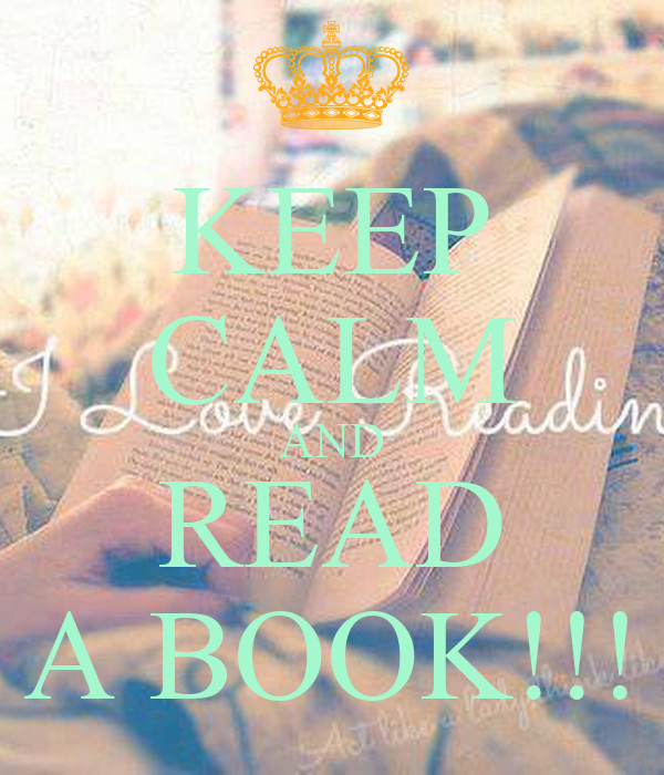 KEEP CALM AND READ A BOOK!!!
