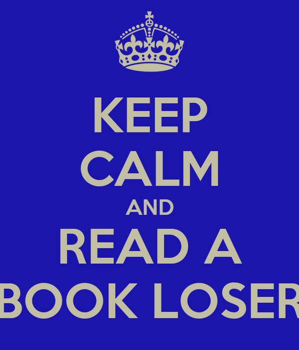 KEEP CALM AND READ A BOOK LOSER
