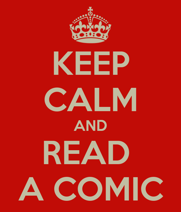 KEEP CALM AND READ  A COMIC