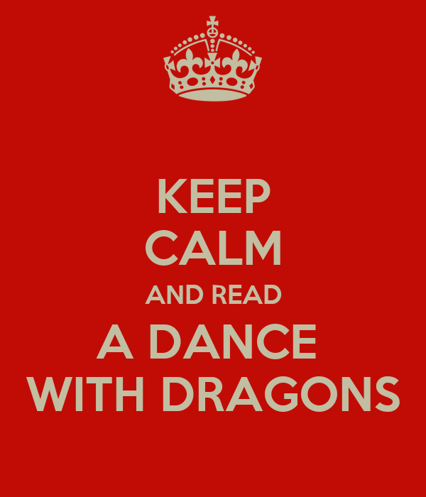KEEP CALM AND READ A DANCE  WITH DRAGONS