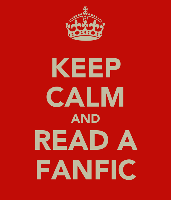 KEEP CALM AND READ A FANFIC