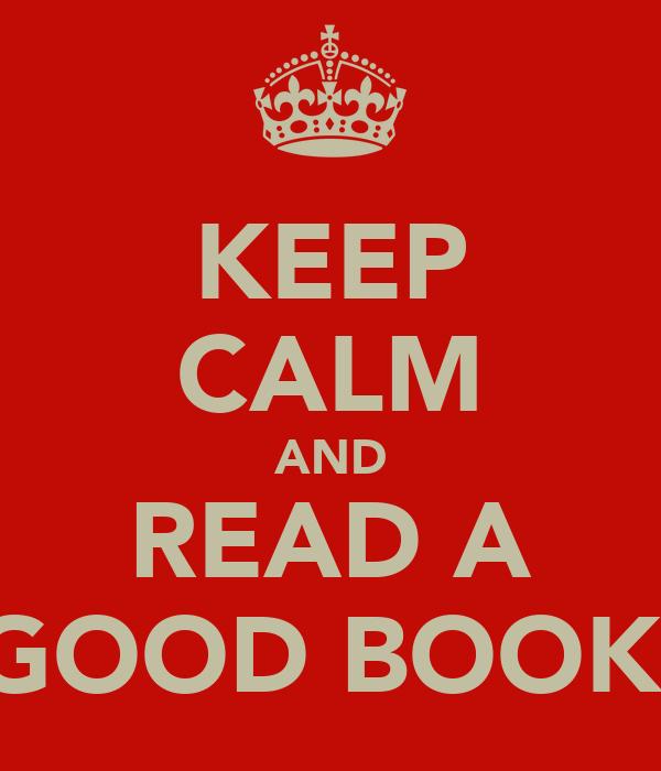 KEEP CALM AND READ A GOOD BOOK