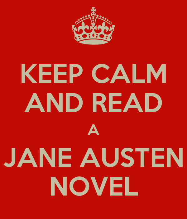 KEEP CALM AND READ A JANE AUSTEN NOVEL