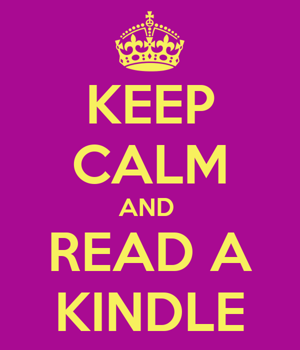 KEEP CALM AND  READ A KINDLE