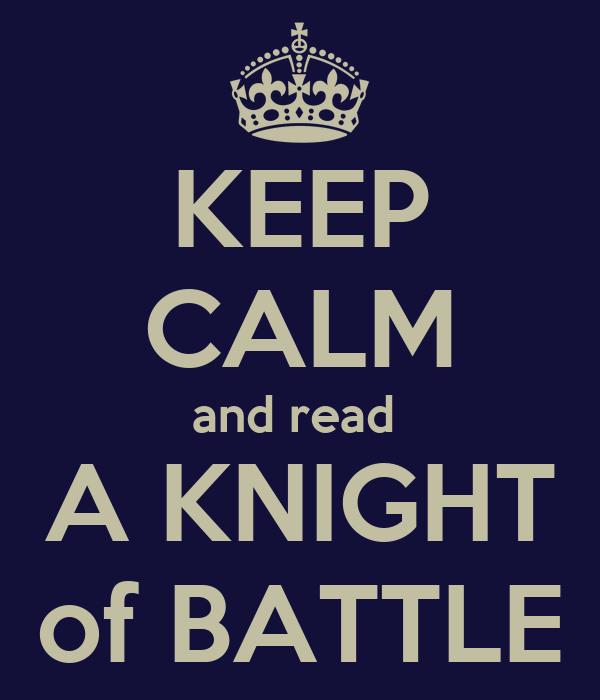 KEEP CALM and read  A KNIGHT of BATTLE