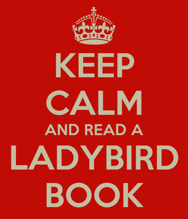 KEEP CALM AND READ A LADYBIRD BOOK