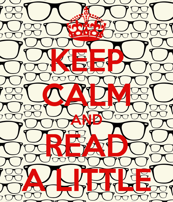 KEEP CALM AND READ A LITTLE