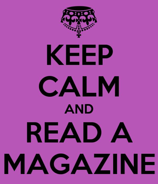 KEEP CALM AND READ A MAGAZINE