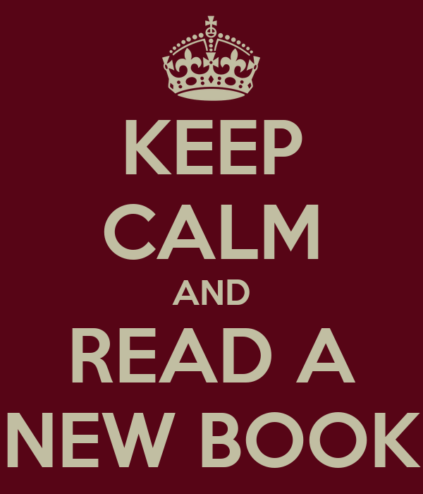 KEEP CALM AND READ A NEW BOOK