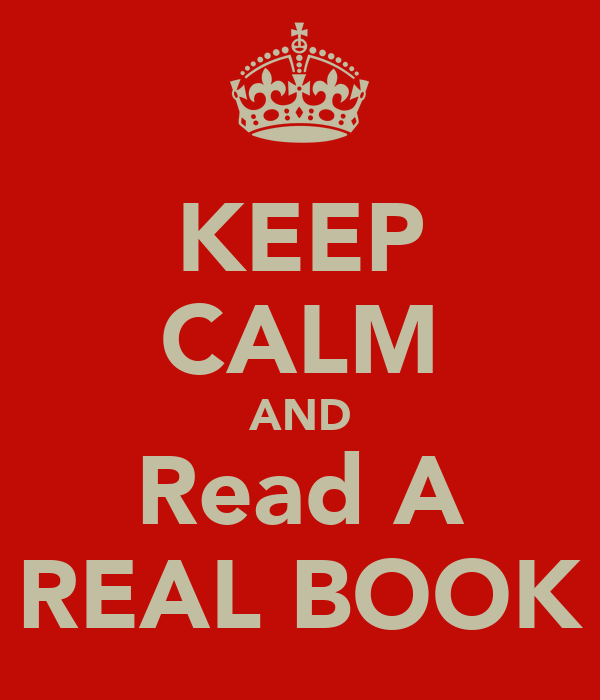 KEEP CALM AND Read A REAL BOOK
