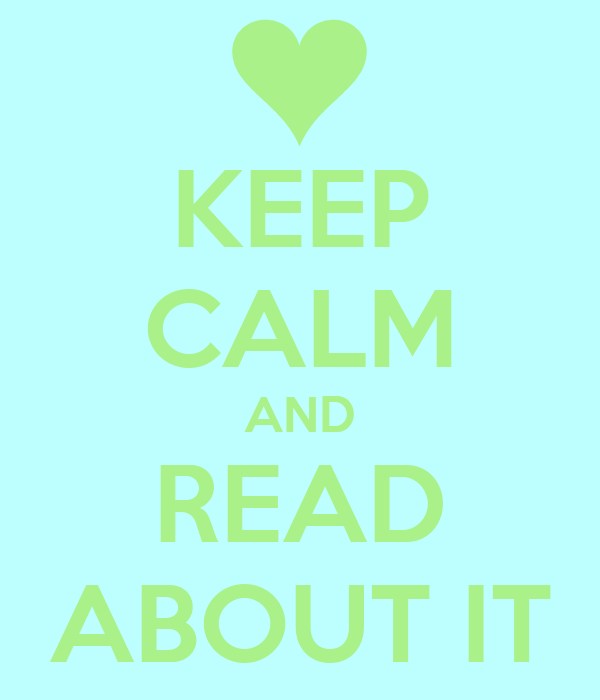 KEEP CALM AND READ ABOUT IT