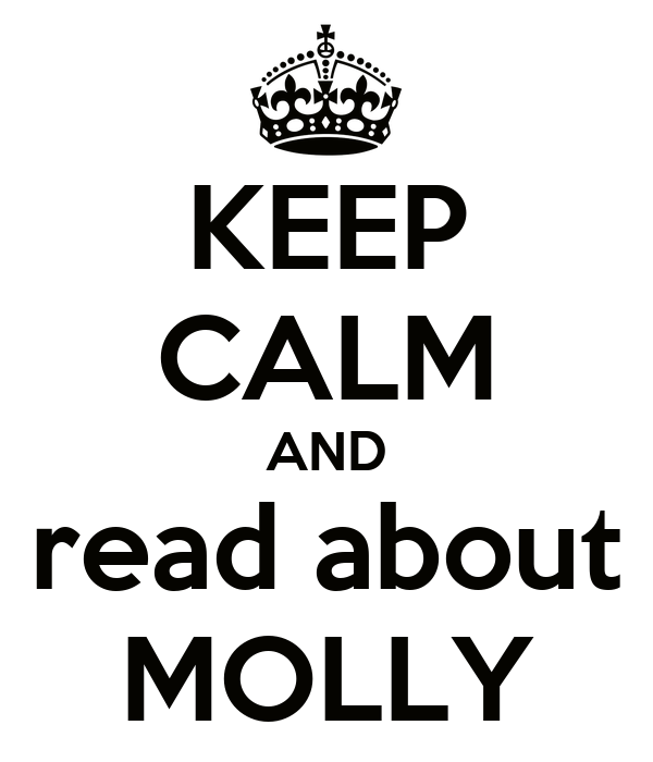KEEP CALM AND read about MOLLY