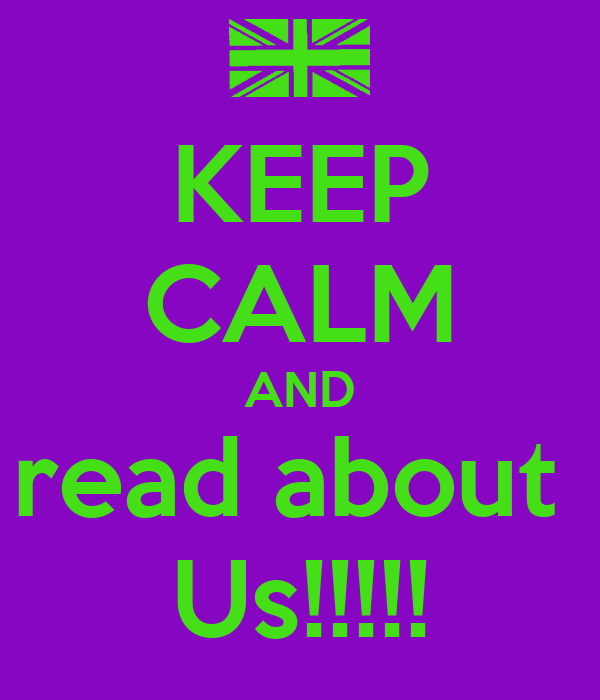 KEEP CALM AND read about  Us!!!!!