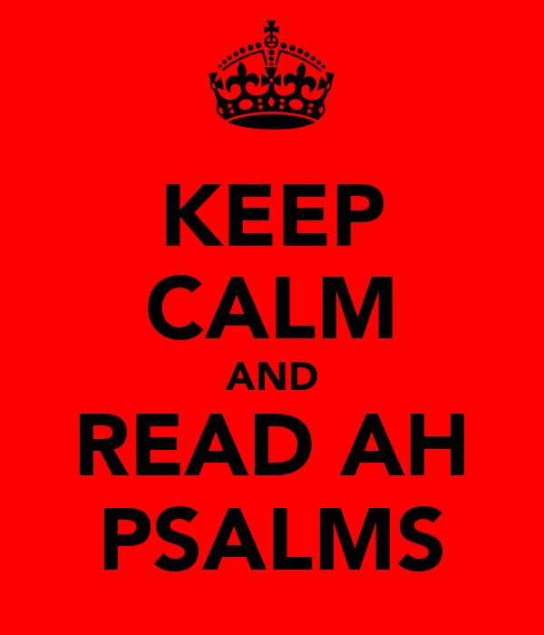 KEEP CALM AND READ AH PSALMS