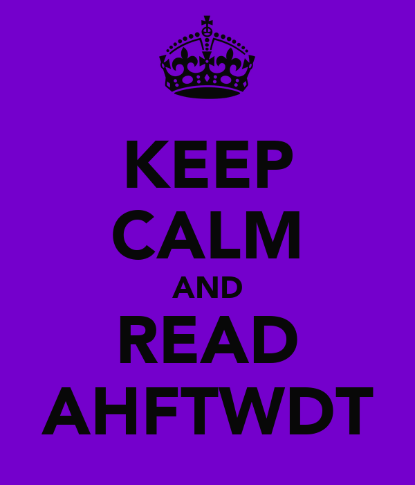 KEEP CALM AND READ AHFTWDT