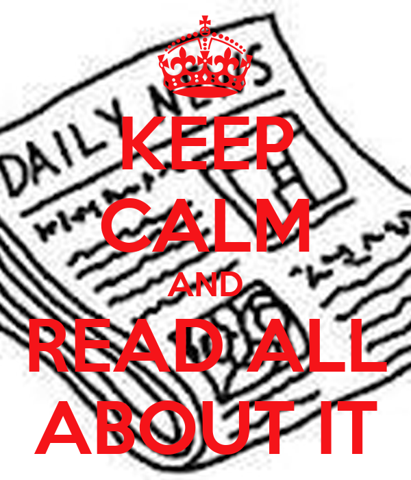 KEEP CALM AND READ ALL ABOUT IT