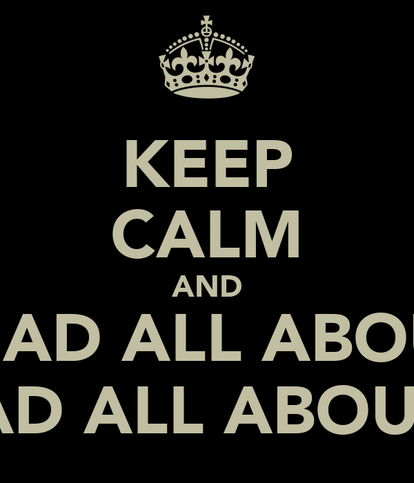 KEEP CALM AND READ ALL ABOUT READ ALL ABOUT IT