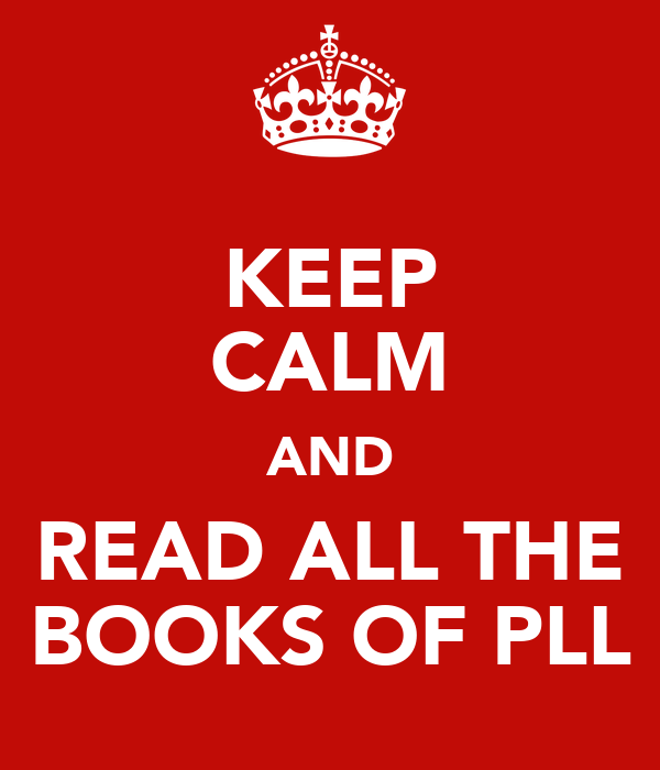 KEEP CALM AND READ ALL THE BOOKS OF PLL