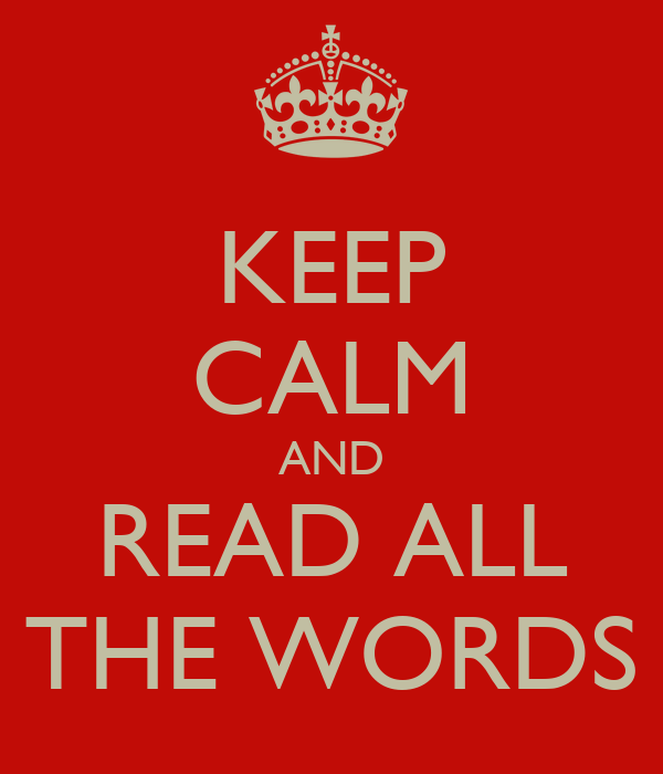KEEP CALM AND READ ALL THE WORDS
