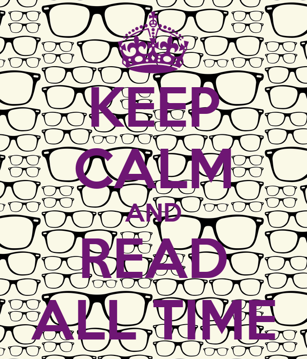 KEEP CALM AND READ ALL TIME