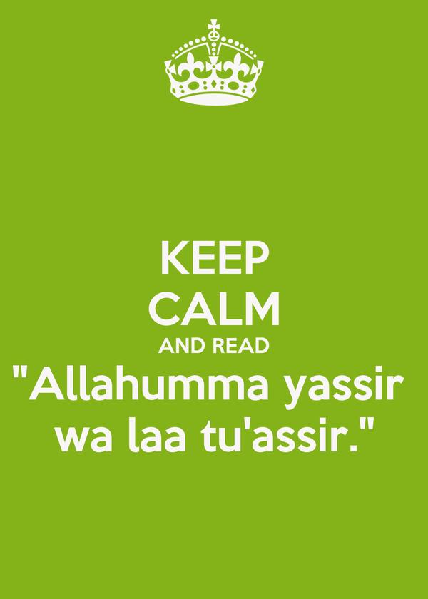 """KEEP CALM AND READ """"Allahumma yassir  wa laa tu'assir."""""""