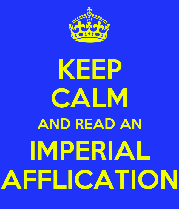 KEEP CALM AND READ AN IMPERIAL AFFLICATION