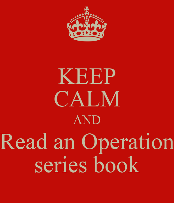 KEEP CALM AND Read an Operation series book