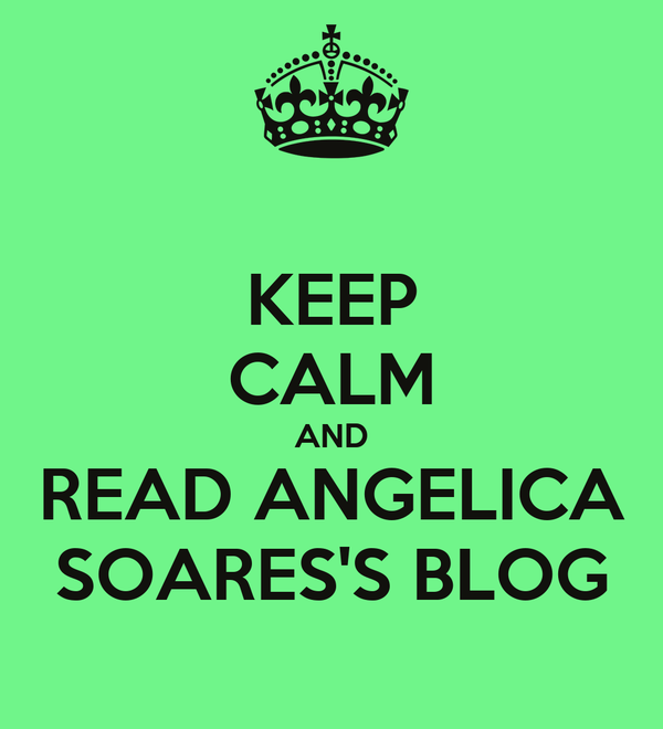 KEEP CALM AND READ ANGELICA SOARES'S BLOG