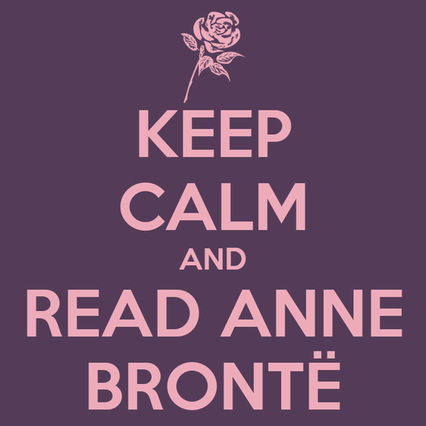 KEEP CALM AND READ ANNE BRONTË