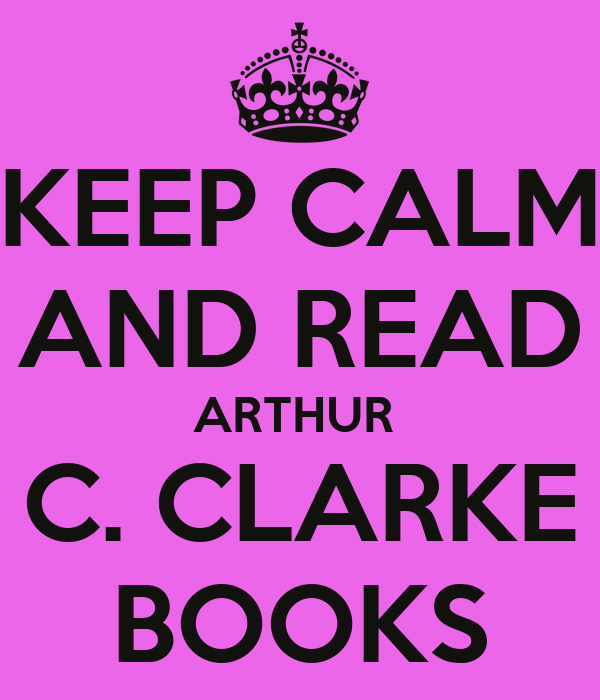 KEEP CALM AND READ ARTHUR  C. CLARKE BOOKS