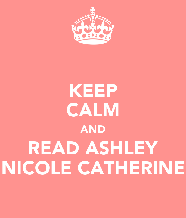 KEEP CALM AND READ ASHLEY NICOLE CATHERINE